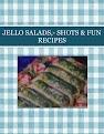 JELLO SALADS,- SHOTS & FUN RECIPES