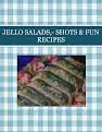 JELLO SALADS,- SHOTS & FUN RECIPES