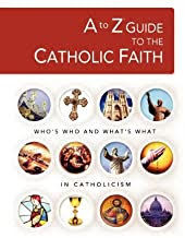 A TO Z GUIDE TO THE CATHOLIC CHURCH