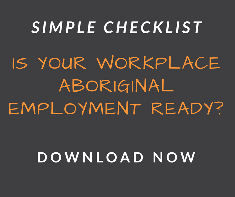 Click here to get The Aboriginal Employment Workplace Readiness Checklist