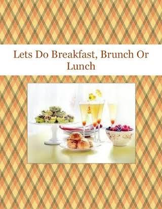 Lets Do Breakfast, Brunch Or Lunch