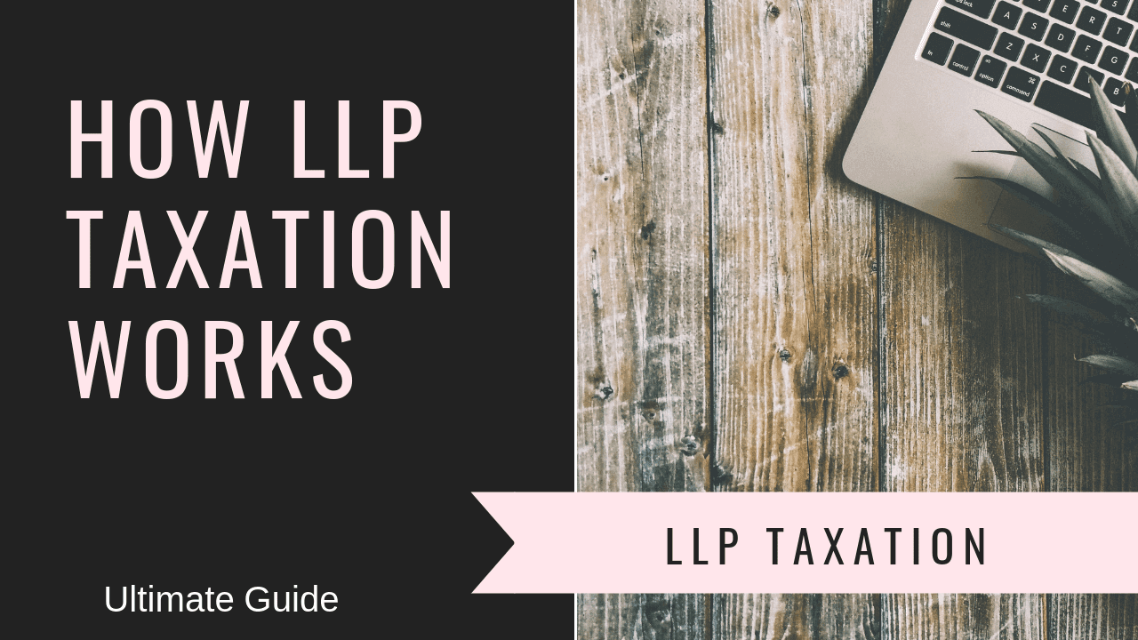 LLP Taxation: How LLP Taxation Works