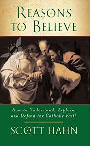 REASONS TO BELIEVE: HOW TO UNDERSTAND, EXPLAIN AND DEFEND THE CATHOLIC FAITH