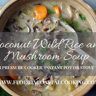 Coconut Wild Rice and Mushroom Soup for Pressure Cooker, Instant Pot or Stove Top.