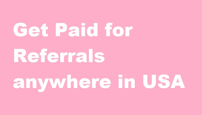 Get Paid for Referrals anywhere in USA