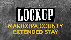 Lockup: Maricopa County- Extended Stay thumbnail