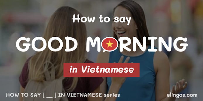 How to say good morning in Vietnamese