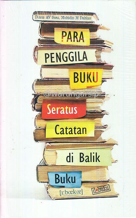 Muhidin M. Dahlan & Diana AV Sasa ~ Para Penggila Buku: Seratus Catatan di Balik Buku (2009)