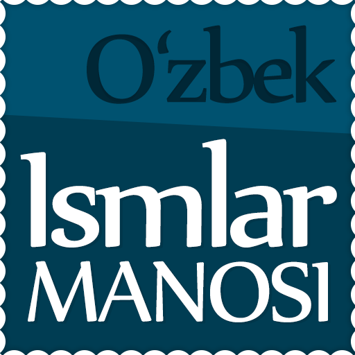 Ismlar manosi - O'zbek ismlarining ma'nosi
