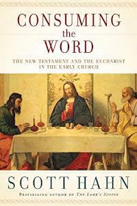 CONSUMING THE WORD -THE EUCHARIST IN THE EARLY CHURCH