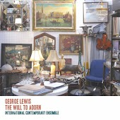 The Will to Adorn: The Music of George Lewis
