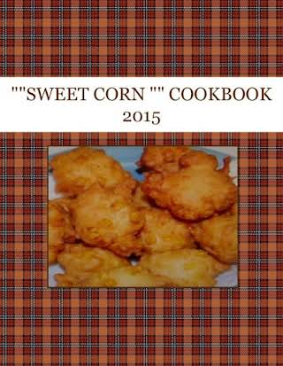 """""SWEET  CORN """"  COOKBOOK  2015"