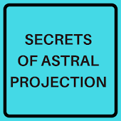 ASTRAL PROJECTION GUIDE AND SECRETS