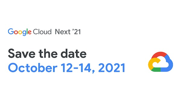 Text that says Google Cloud Next 2021. Save the date: October 12 through October 14, 2021