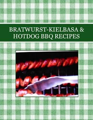 BRATWURST-KIELBASA & HOTDOG BBQ RECIPES