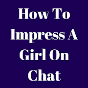How To Impress A Girl On Chat Tricks