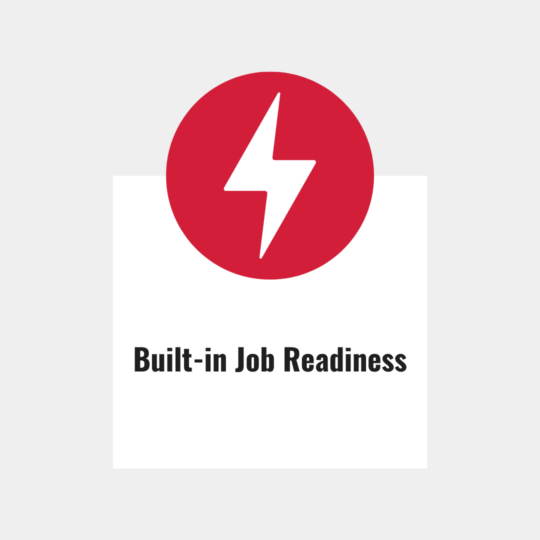 Built in job readiness.