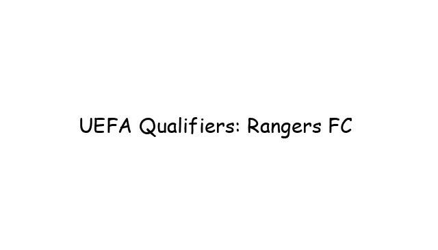 UEFA Qualifiers: Rangers FC