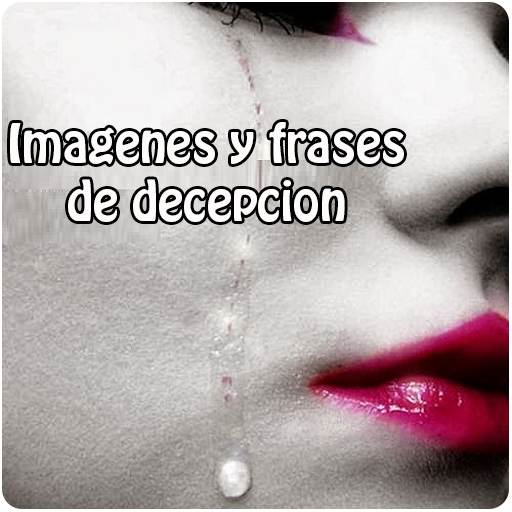 Imagenes Y Frases De Decepcion Apps On Google Play