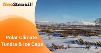 Polar Climate - Tundra & Ice Caps