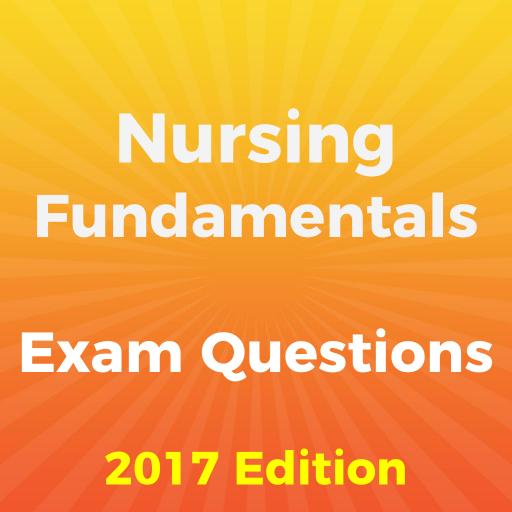 Nursing Fundamentals Exam 2017