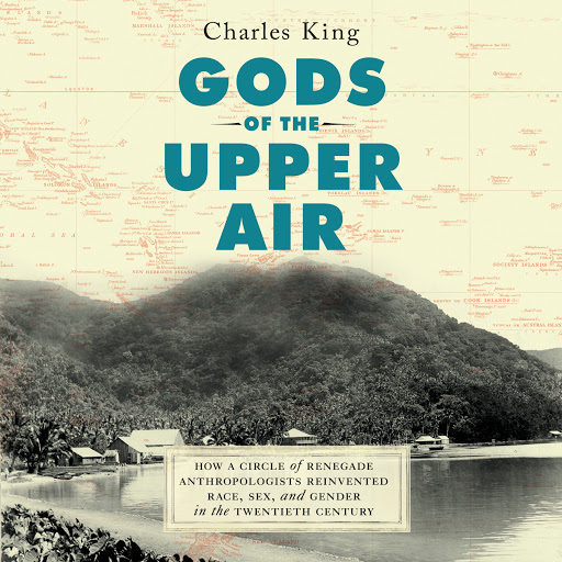 Gods of the Upper Air: How a Circle of Renegade Anthropologists Reinvented  Race, Sex, and Gender in the Twentieth Century by Charles King - Audiobooks