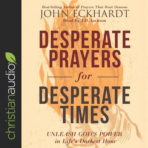 Desperate Prayers for Desperate Times: Unleash God's Power in Life's  Darkest Hour by John Eckhardt - Audiobooks on Google Play