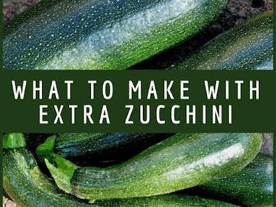 What to Make With Extra Zucchini