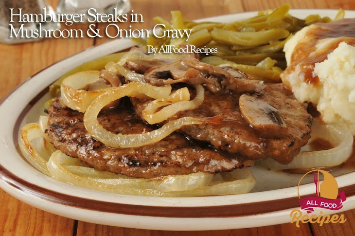 Hamburger Steaks in Mushroom & Onion Gravy Recipe | Yummly
