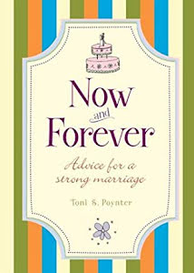 NOW AND FOREVER ADVICE FOR A STRONG MARRIAGE