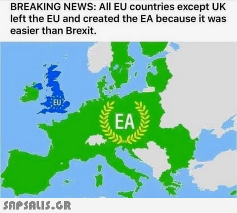 BREAKING NEWS: All EU countries except UK left the EU and created the EA because it was easier than Brexit. EU EA