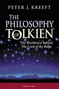 THE PHILOSOPHY OF TOLKIEN THE WORLDVIEW BEHIND THE LORD OF THE RINGS