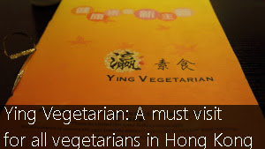 Ying Vegetarian: A Must Visit for all Vegetarians in Hong Kong
