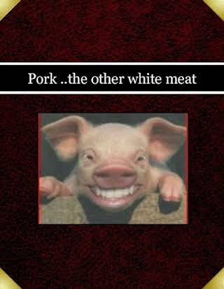 Pork ..the other white meat