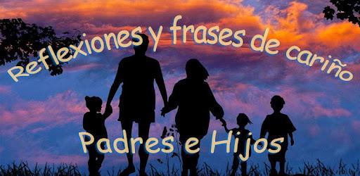 Reflexiones Y Frases De Cariño Para Padres E Hijos