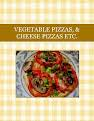 VEGETABLE PIZZAS, & CHEESE PIZZAS        ETC.