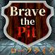 BraveThePit