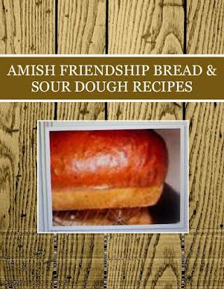 AMISH FRIENDSHIP BREAD & SOUR DOUGH RECIPES