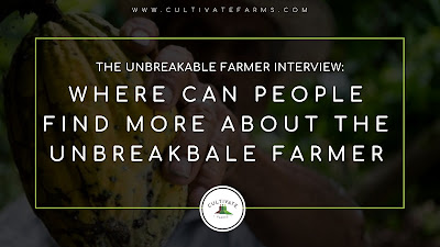 The Unbreakable Farmer Interview: Where can people get more about the unbreakable farmer?