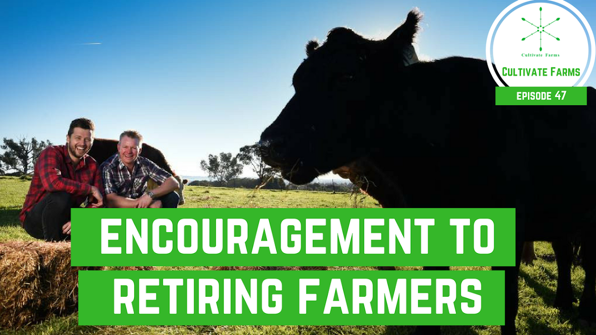 Cultivate Farms Episode 46: Encouragement to Retiring Farmers