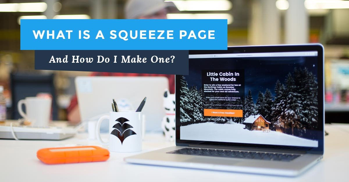 What Is a Squeeze Page and How Do I Make One?