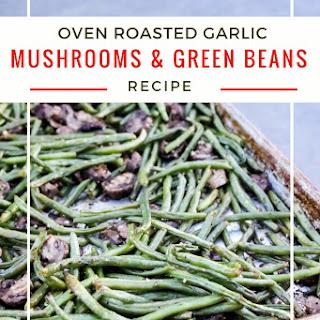 Oven Roasted Garlic & Mushroom Green Beans Recipe