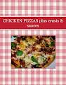 CHICKEN PIZZAS  plus  crusts & sauces