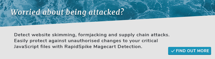 Worried about being attacked? Detect website skimming, formjacking and supply chain attacks. Easily protect against unauthorised changes to your critical JavaScript files with RapidSpike Magecart Detection.
