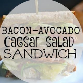 Bacon-Avocado Caesar Salad Sandwich