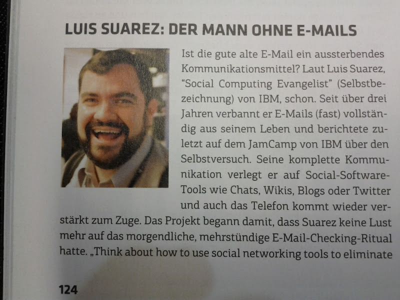 """Photo: Part 1/2 of Luis' article: Is the good old E-Mail a vanishing communication method? According to Luis Suarez, """"Social Computing Evangelist"""" (own creation) of IBM, that is indeed true. Since more than 3 years he bans E-Mail (almost) entirely from his life. Most recently he reported during IBM's """"JamCamp"""" about this experiment. He shifts his entire method of communication to social-software tools, such as chat, wikis, blogs or Twitter, and also the telephone serves increasingly. The project started with Suarez not liking the every-morning ritual of crawling through E-Mails.  He suggests to readers of a recent New York Times interview: """"Think about how to use social networking tools to eliminate...""""..."""