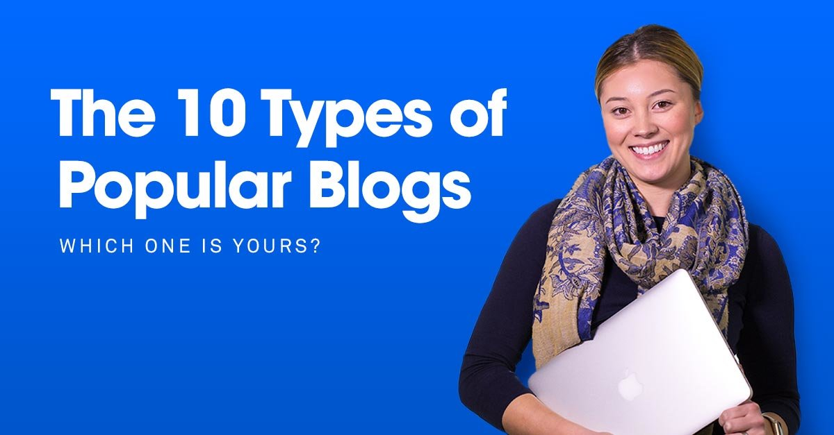The 10 Types of Popular Blogs: Which One Is Yours?