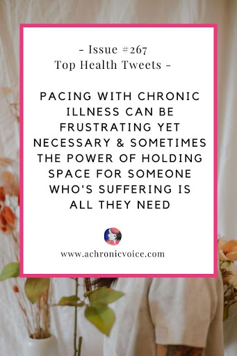 Issue #267: Pacing with Chronic Illness Can be Frustrating Yet Necessary & Sometimes the Power of Holding Space for Someone Who's Suffering is All They Need