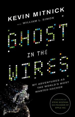 Ghost in the Wires: My Adventures as the World's Most Wanted Hacker by  Kevin D. Mitnick