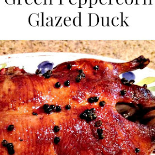 Green Peppercorn Glazed Duck.